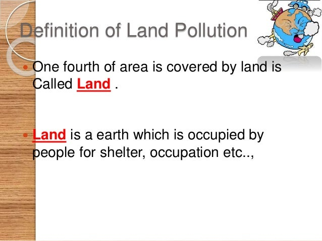 Causes of Land Pollution We can classify major sources that lead to land following Categories  Mining and quarrying  Sew...