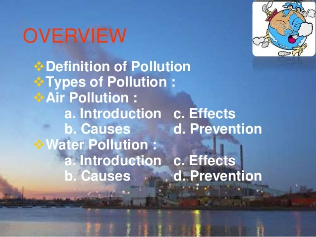 Noise Pollution : a. Introduction c. Effects b. Causes d. Prevention Land Pollution : a. Introduction c. Effects b. Caus...