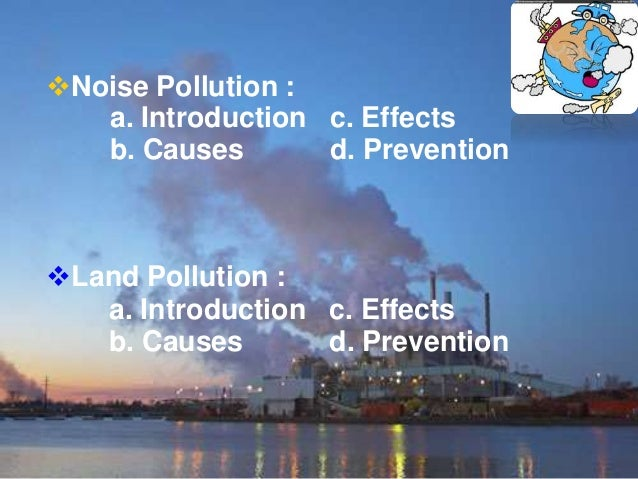  When Harmful Substances Contaminate the Environment it is Called Pollution.  Pollution refers to the very bad condition...