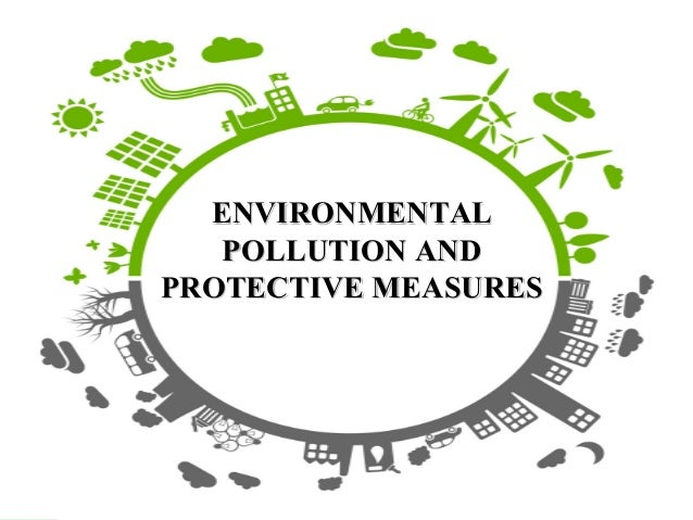 environmental pollution control measures Environmental problems are so diverse and diffused that virtually any activity of civilization interacts with the environment many environmental pollution problems.