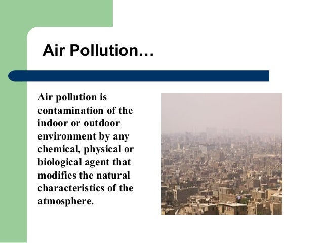 pollution and its control The major forms of pollution are listed below along with the particular pollutants relevant to each of them: forms of pollution air pollution, the release of chemicals and particulates into the atmosphere.