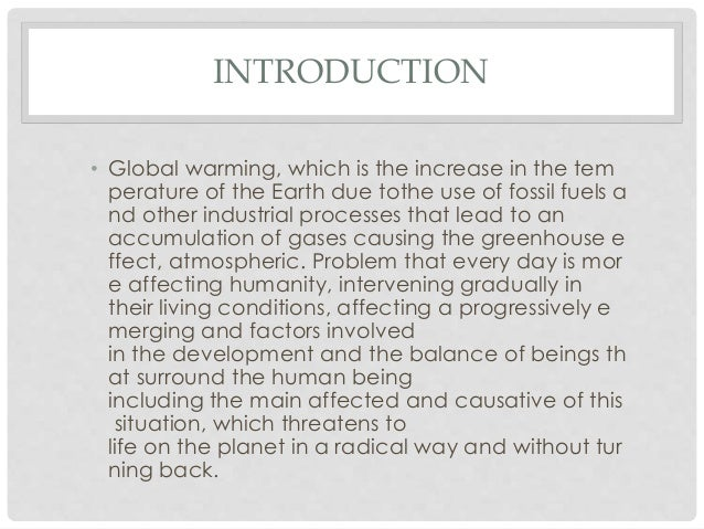 an introduction to the issue of global warming Global warming essay examples 364 total results  an introduction to the problem of global warming in today's society 463 words  the issues of the global warming and the serious threat to the mother nature 514 words 1 page pollutants that increase the effect of greenhouse gases.