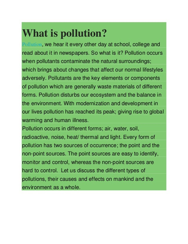 What is pollution? Pollution, we hear it every other day at school, college and read about it in newspapers. So what is it...