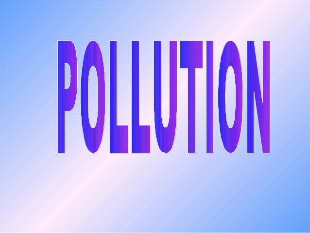 OVERVIEW Definition of Pollution Types of Pollution Air Pollution: a. Introduction c. Effects b. Causes d. Prevention ...