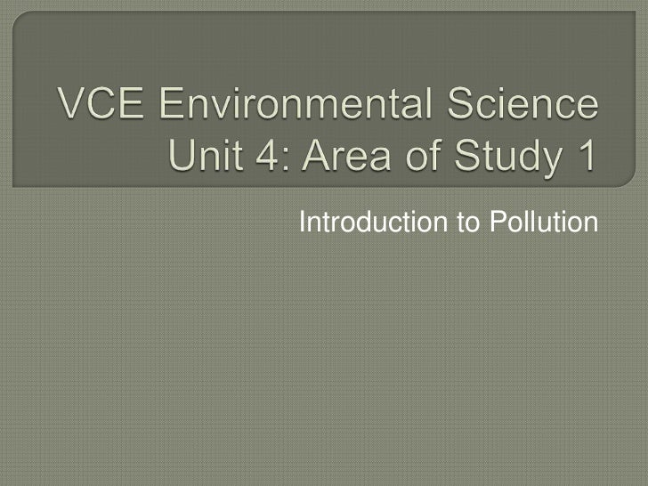 VCE Environmental ScienceUnit 4: Area of Study 1<br />Introduction to Pollution<br />