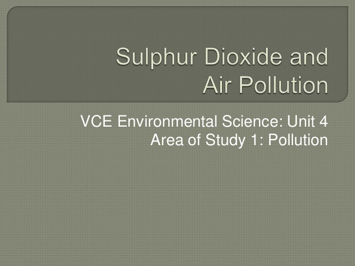 Sulphur Dioxide and Air Pollution<br />VCE Environmental Science: Unit 4<br />Area of Study 1: Pollution<br />