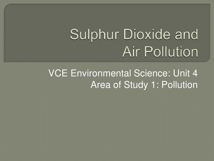 VCE Environmental Science: Unit 4         Area of Study 1: Pollution