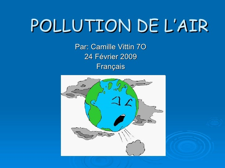 POLLUTION DE L'AIR Par: Camille Vittin 7O 24 Février 2009 Français