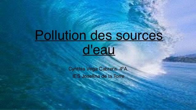 Pollution des sources d'eau Cynthia Vega Cabrera. 4ºA. IES Josefina de la Torre