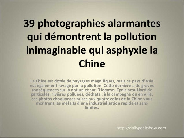 39 photographies alarmantes qui démontrent la pollution inimaginable qui asphyxie la Chine La Chine est dotée de paysages ...