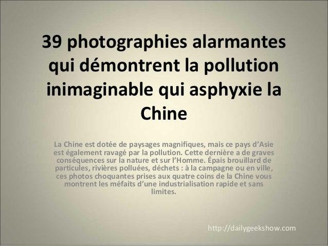 39 photographies alarmantes qui démontrent la pollution inimaginable qui asphyxie la Chine La Chine est dotée de paysages ...
