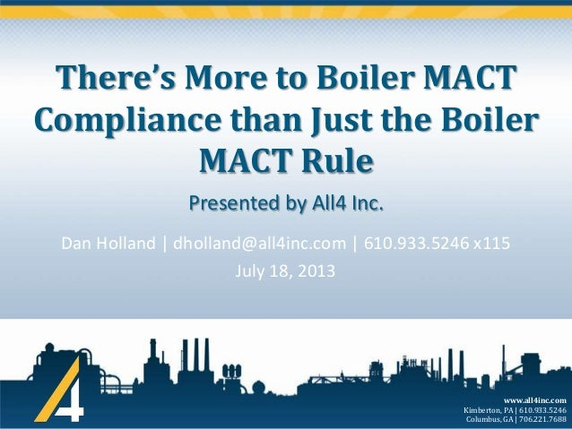 There's More to Boiler MACT Compliance than Just the Boiler MACT Rule Presented by All4 Inc. Dan Holland | dholland@all4in...