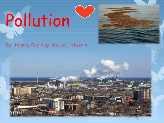 PollutionBy: Jelena, Klay Klay, Mu Lar, Yesenia