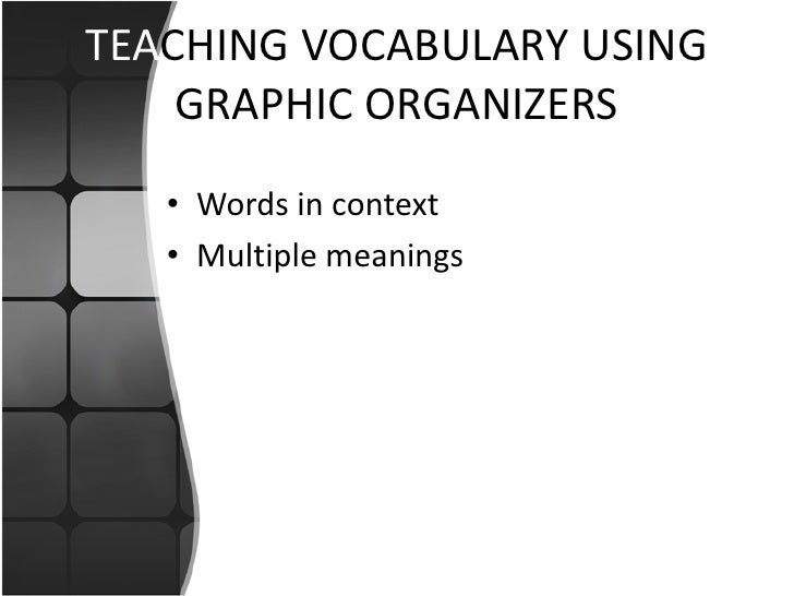 TEACHING VOCABULARY USING     GRAPHIC ORGANIZERS    • Words in context    • Multiple meanings
