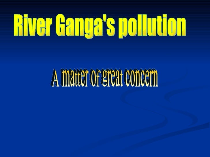 river water pollution in hindi The ganges river is in bad shape sewage flows into the water that people use to cook, bathe, and perform burial rites cleanup efforts are behind schedule.