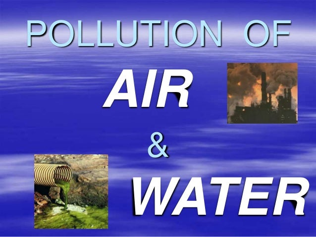 pollution of air and water Pollution of water originates from human activities through different paths, pollution reaches to ground water easily identified source or place of pollution is called as point source, eg– municipal and industrial discharge pipes, where pollutants enter the water source.