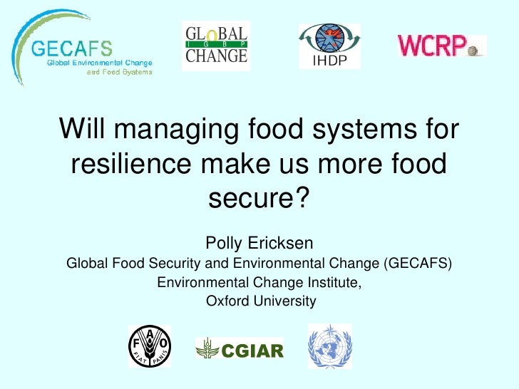Will managing food systems for resilience make us more food            secure?                    Polly Ericksen Global Fo...