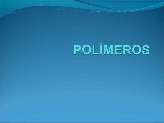 ¿Qué son?Se definen como macromoléculas compuestas poruna o varias unidades químicas (monómeros) quese repiten a lo largo...