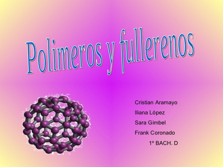 Polimeros y fullerenos Cristian Aramayo Iliana López  Sara Gimbel Frank Coronado 1º BACH. D