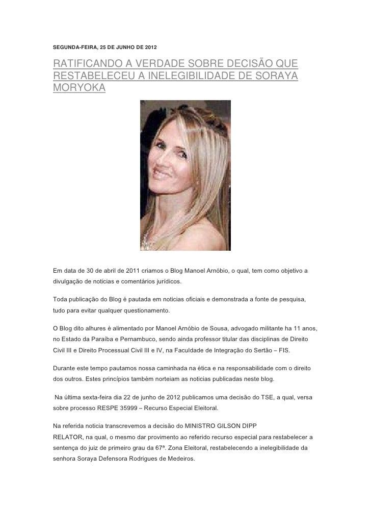 SEGUNDA-FEIRA, 25 DE JUNHO DE 2012RATIFICANDO A VERDADE SOBRE DECISÃO QUERESTABELECEU A INELEGIBILIDADE DE SORAYAMORYOKAEm...