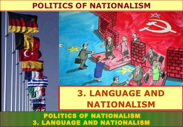 POLITICS OF NATIONALISM  3. LANGUAGE AND NATIONALISM POLITICS OF NATIONALISM 3. LANGUAGE AND NATIONALISM