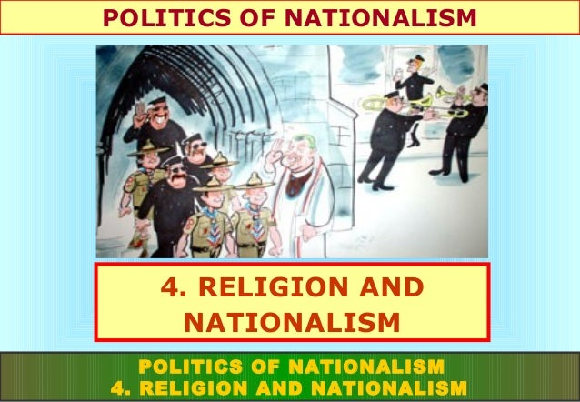 POLITICS OF NATIONALISM  4. RELIGION AND NATIONALISM POLITICS OF NATIONALISM 4. RELIGION AND NATIONALISM