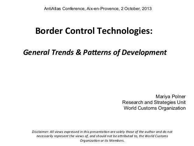 AntiAtlas Conference, Aix-en-Provence, 2 October, 2013      Border  Control  Technologies:         General  ...