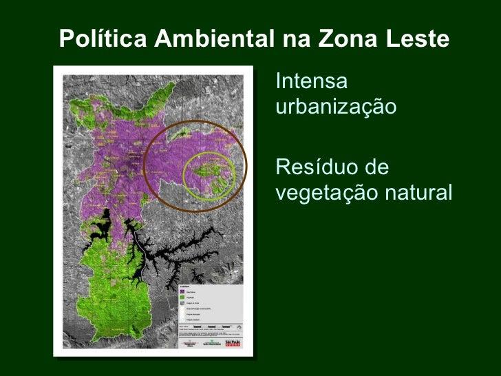 Política Ambiental na Zona Leste Intensa urbanização Resíduo de vegetação natural