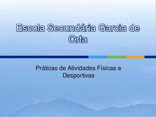 Escola Secundária Garcia deOrtaPráticas de Atividades Físicas eDesportivas