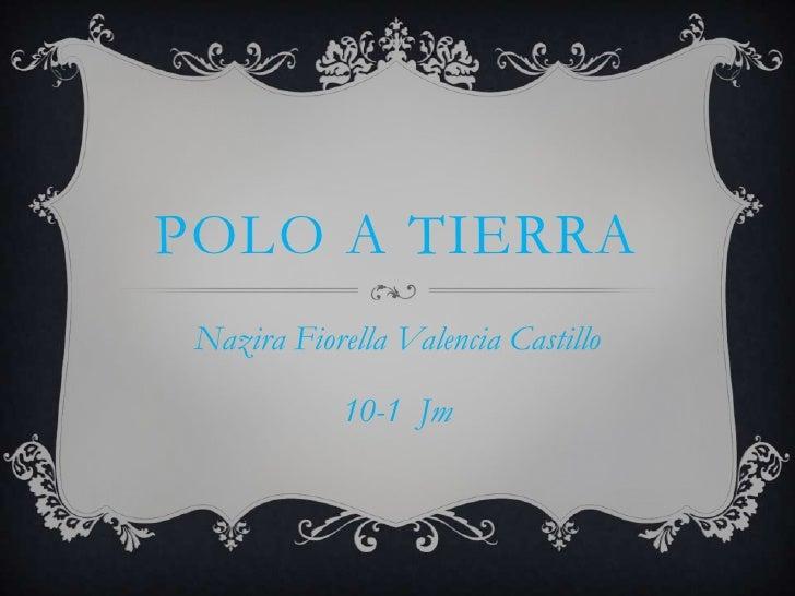 POLO A TIERRA Nazira Fiorella Valencia Castillo             10-1 Jm