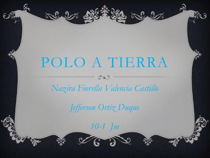 POLO A TIERRA Nazira Fiorella Valencia Castillo      Jefferson Ortiz Duque             10-1 Jm