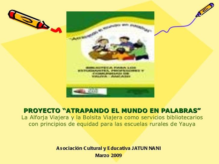 """Asociación Cultural y Educativa JATUN NANI Marzo 2009 PROYECTO """"ATRAPANDO EL MUNDO EN PALABRAS"""" La Alforja Viajera y la Bo..."""