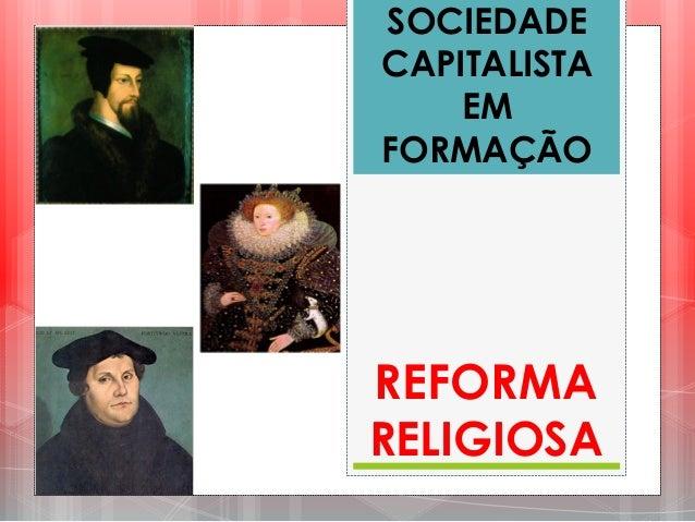 SOCIEDADE CAPITALISTA EM FORMAÇÃO REFORMA RELIGIOSA