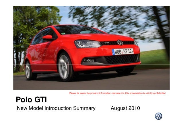 Please be aware the product information contained in this presentation is strictly confidential Polo GTI New Model Introdu...