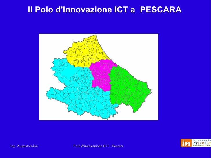 Il Polo d'Innovazione ICT a PESCARA     ing. Augusto Lino   Polo d'innovazione ICT - Pescara
