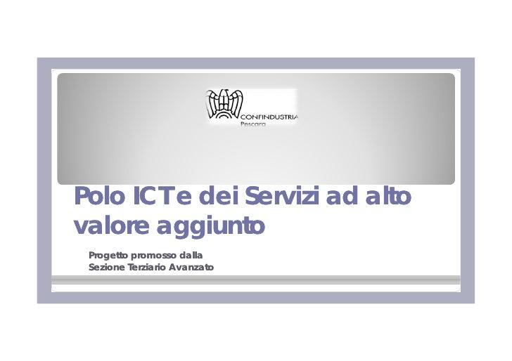 Polo ICT e dei Servizi ad alto valore aggiunto  Progetto promosso dalla  Sezione Terziario Avanzato