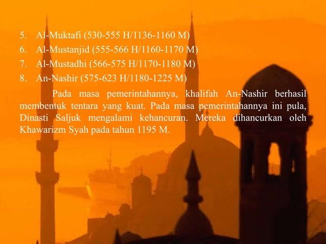 5. Khalifah Bani Abbasiyah periode kelima (1225-1258 M) Periode ini dimulai tahun 623-656 H/1225-1258 M dan tidak lagi dip...