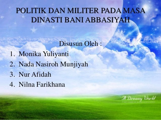 Kondisi Politik dan Militer Dinasti Bani Abbasiyah Perkembangan politik dan militer pada masa Bani Abbasiyah dibedakan men...