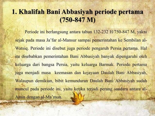 Khalifah Dinasti Abbasiyah pada periode pertama adalah sebagai berikut: 1. Abul Abbas as-Saffah (132-136 H/750-754 M) 2. A...