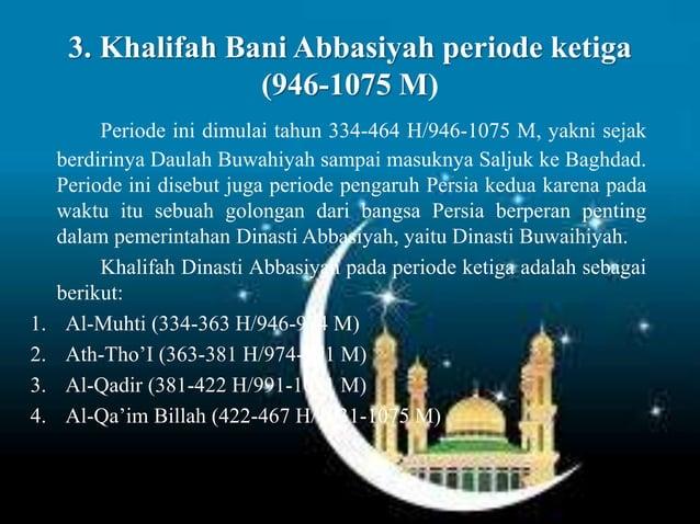 4. Khalifah Bani Abbasiyah periode keempat (1075-1225 M) Periode ini dimulai tahun 464-623 H/1075-1225 M, yakni sejak masu...