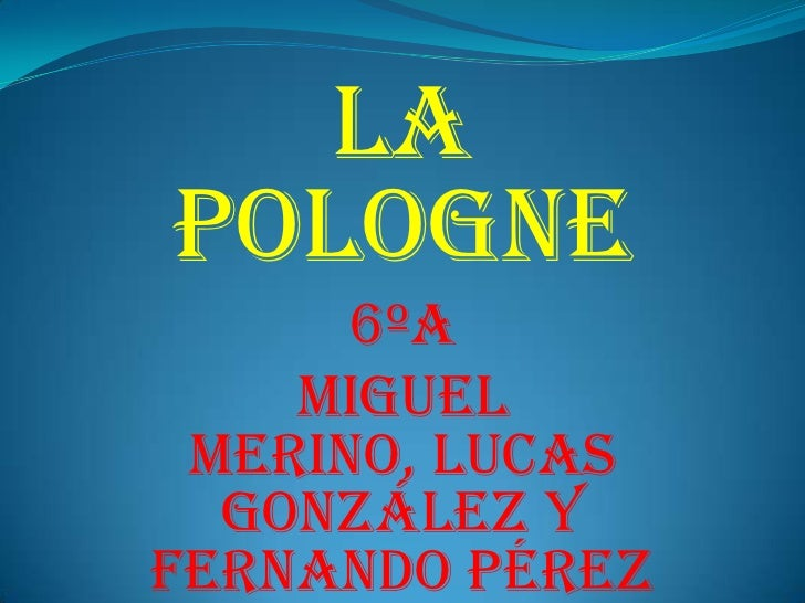 LAPOLOGNE      6ºA    MIGUEL MERINO, LUCAS  GONZÁLEZ YFERNANDO PÉReZ