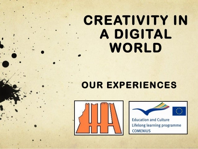 CREATIVITY IN A DIGITAL WORLD OUR EXPERIENCES