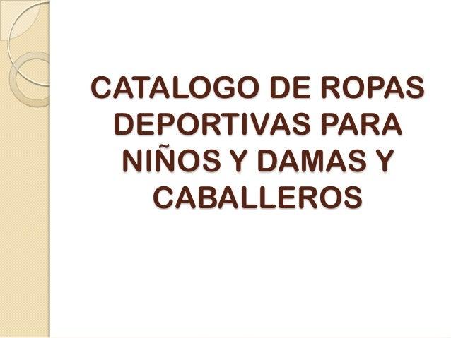 CATALOGO DE ROPAS DEPORTIVAS PARA NIÑOS Y DAMAS Y CABALLEROS