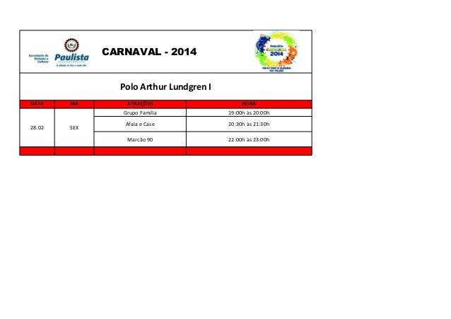 CARNAVAL - 2014 Polo Arthur Lundgren I DATA  DIA  28.02  SEX  ATRAÇÕES Grupo Família  HORA 19:00h às 20:00h  Afala e Case ...