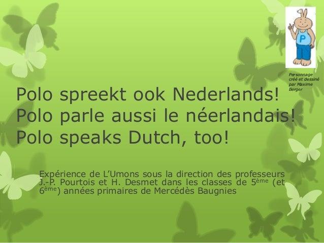 Personnage créé et dessiné par Maxime Berger  Polo spreekt ook Nederlands! Polo parle aussi le néerlandais! Polo speaks Du...