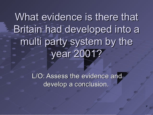 What evidence is there thatBritain had developed into a multi party system by the         year 2001?    L/O: Assess the ev...