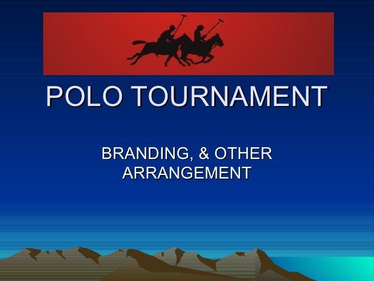 POLO TOURNAMENT BRANDING, & OTHER ARRANGEMENT