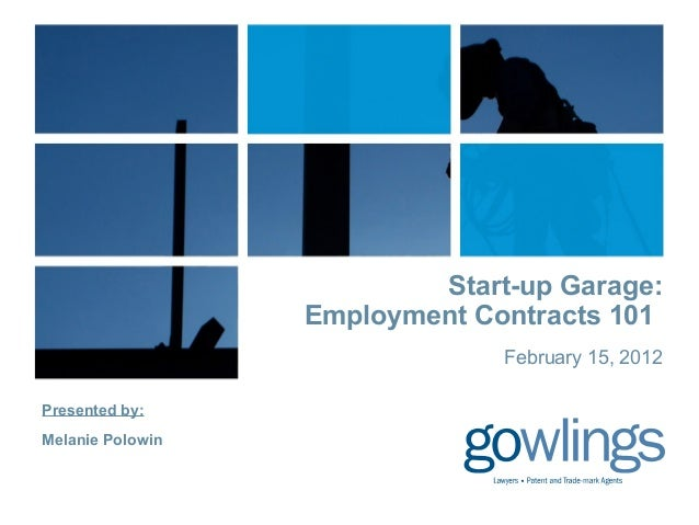 Presented by: Melanie Polowin Start-up Garage: Employment Contracts 101 February 15, 2012