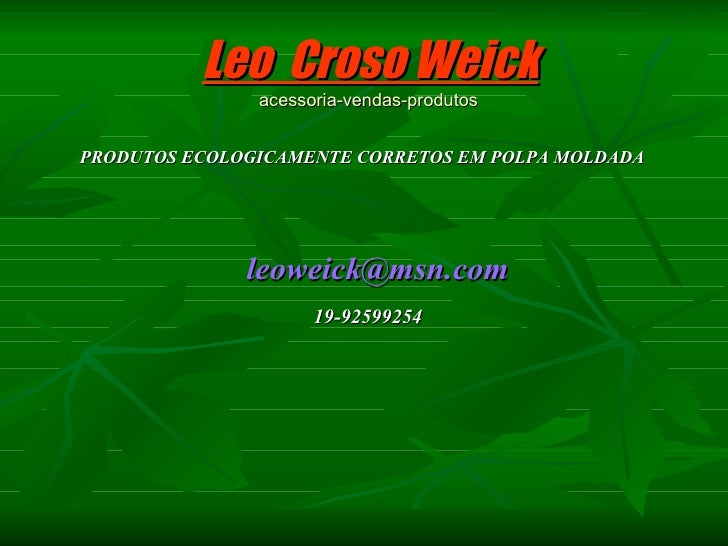 Leo  Croso Weick acessoria-vendas-produtos   <ul><li>PRODUTOS ECOLOGICAMENTE CORRETOS EM POLPA MOLDADA   [email_address] <...