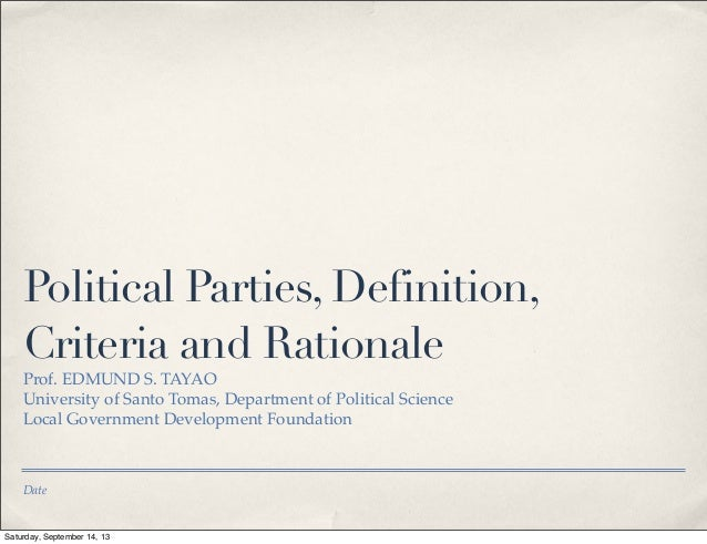 Date Political Parties, Definition, Criteria and Rationale Prof. EDMUND S. TAYAO University of Santo Tomas, Department of ...